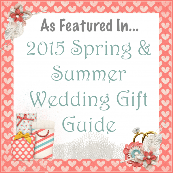 As Featured In... 2015 Spring & Summer Wedding Gift Guide #TwoBlogsFunGuides