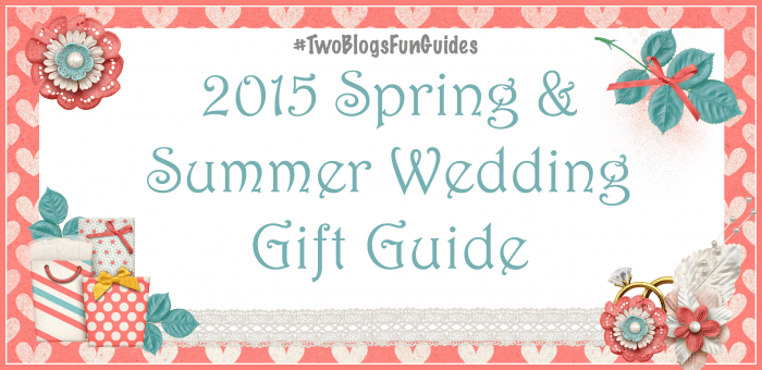 Featured Image 2015 Spring & Summer Wedding Gift Guide #TwoBlogsFunGuides