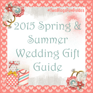 Sidebar button 2015 Spring & Summer Wedding Gift Guide #TwoBlogsFunGuides