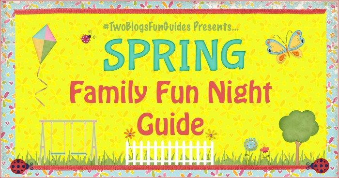 Spring Family Fun Night Guide #TwoBlogsFunGuides