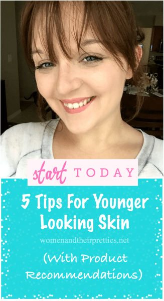 5 Tips For Younger Looking Skin (With Product Recommendations)