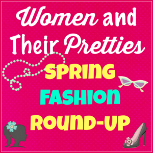 Women and Their Pretties Spring Fashion Guide