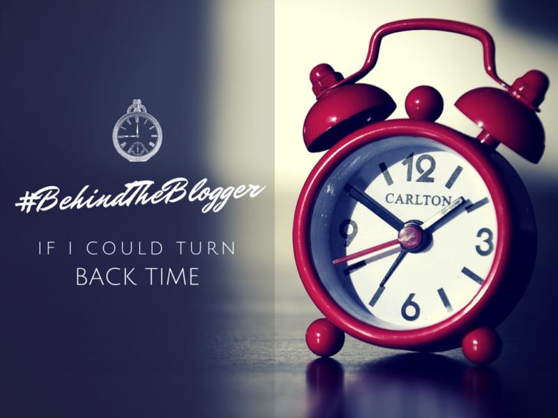 #BehindTheBlogger If I Could Turn Back Time