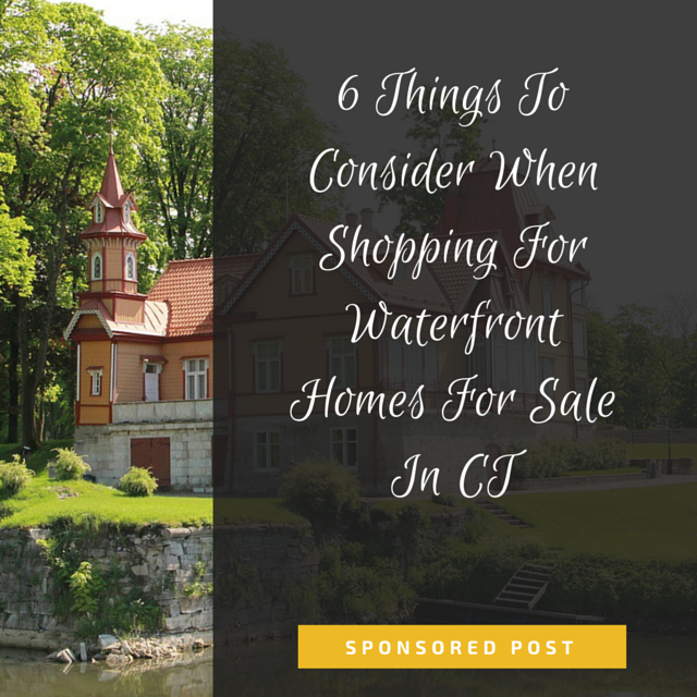 6 Things To Consider When Shopping For Waterfront Homes For Sale In CT