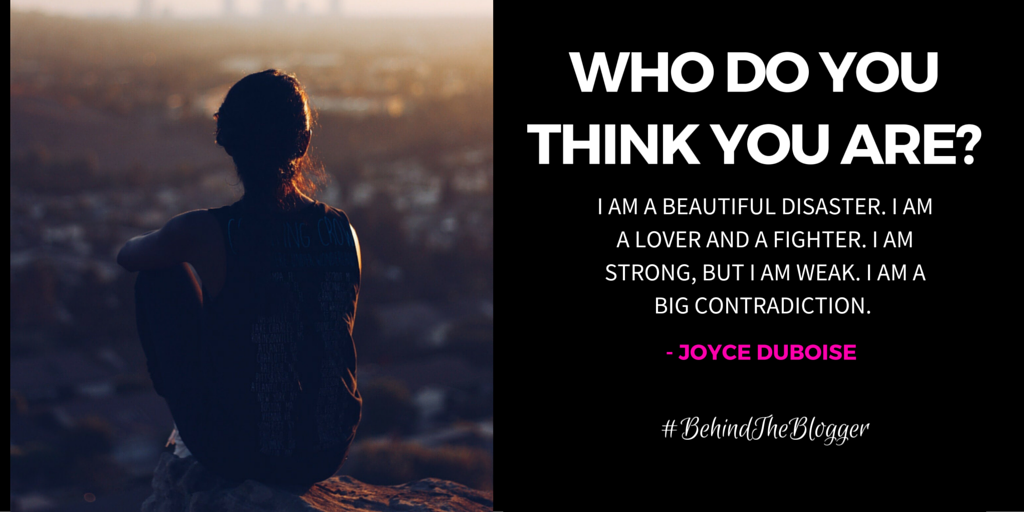 Who do you think you are- #BehindTheBlogger
