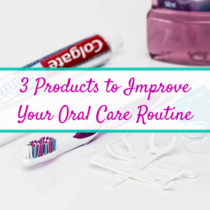 3 Products to Improve Your Oral Care Routine