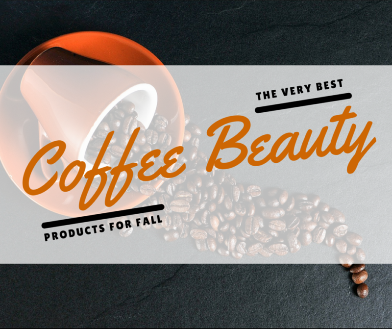 Coffee Beauty Items for Fall