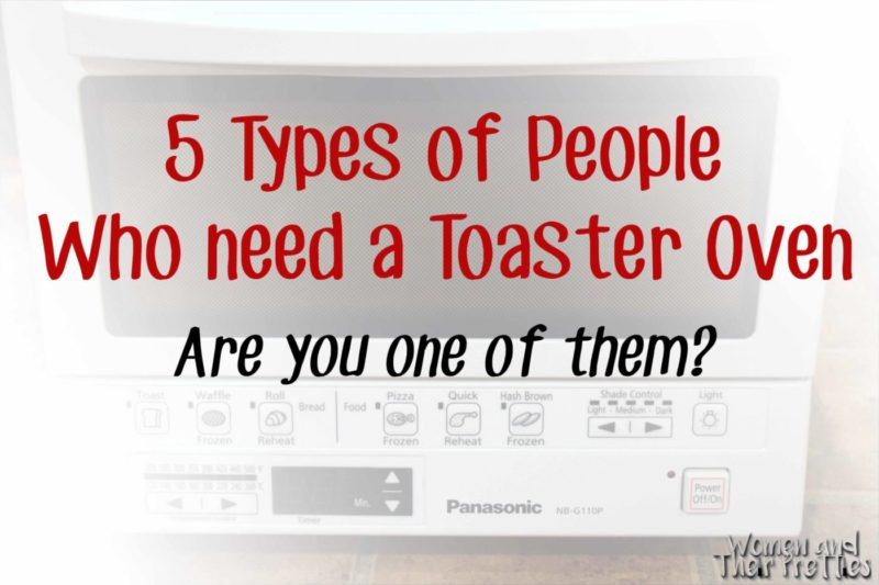 5 Types of People Who Need A Toaster Oven - Are you one of them? copy