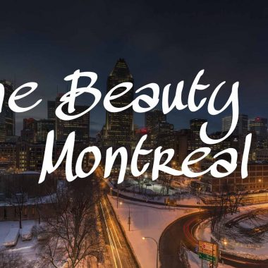 The Beauty of Montreal - Why you should visit Montreal