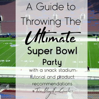 A Guide To Throwing the Ultimate Super Bowl Party