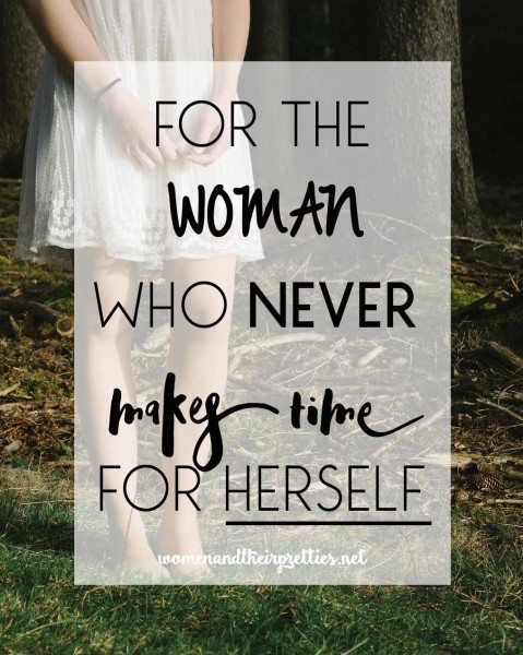 For The Woman Who Never Makes Time For Herslf