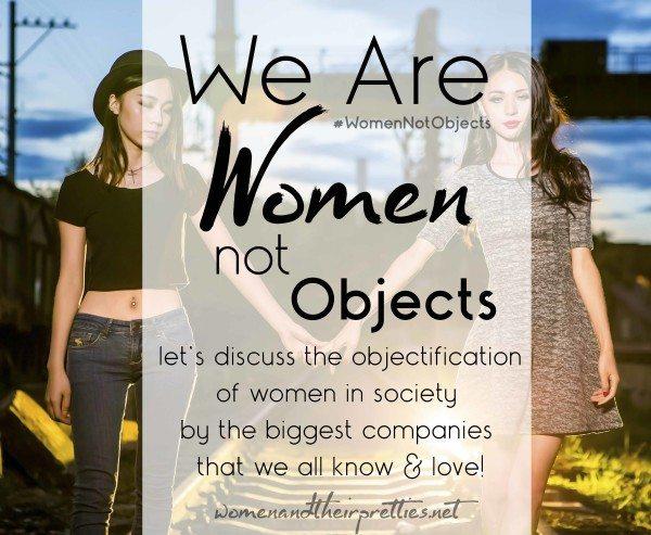 We Are Women Not Objects #WomenNotObjects