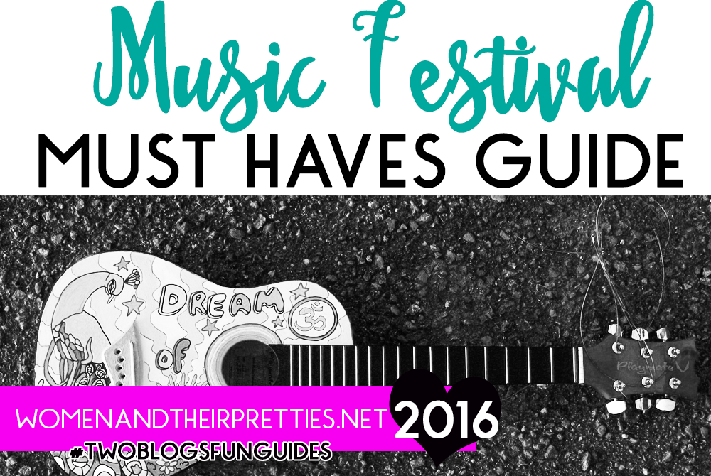 Music Festival Must Haves Guide WOMEN AND THEIR PRETTIES
