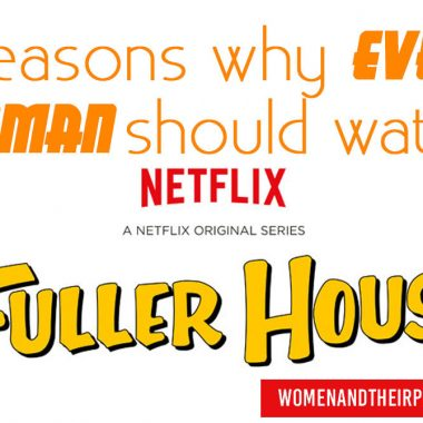 5 reasons why every woman should watch Fuller House - even if you weren't a fan of Full House. #Women #Netflix #FullerHouse_edited-1