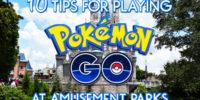 10 Tips for playing Pokemon Go at Theme Parks #PokemonGo
