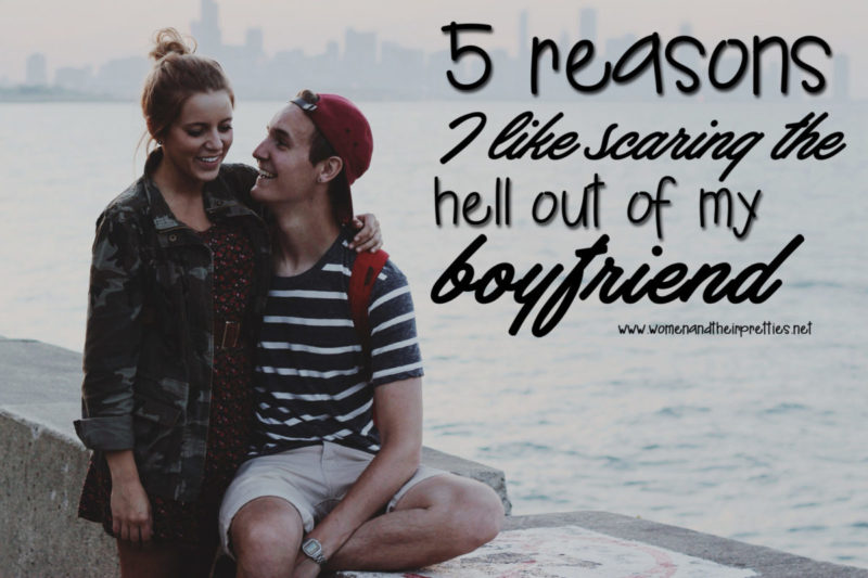 5 reasons I like scaring the hell out of my boyfriend and why he secertly loves it
