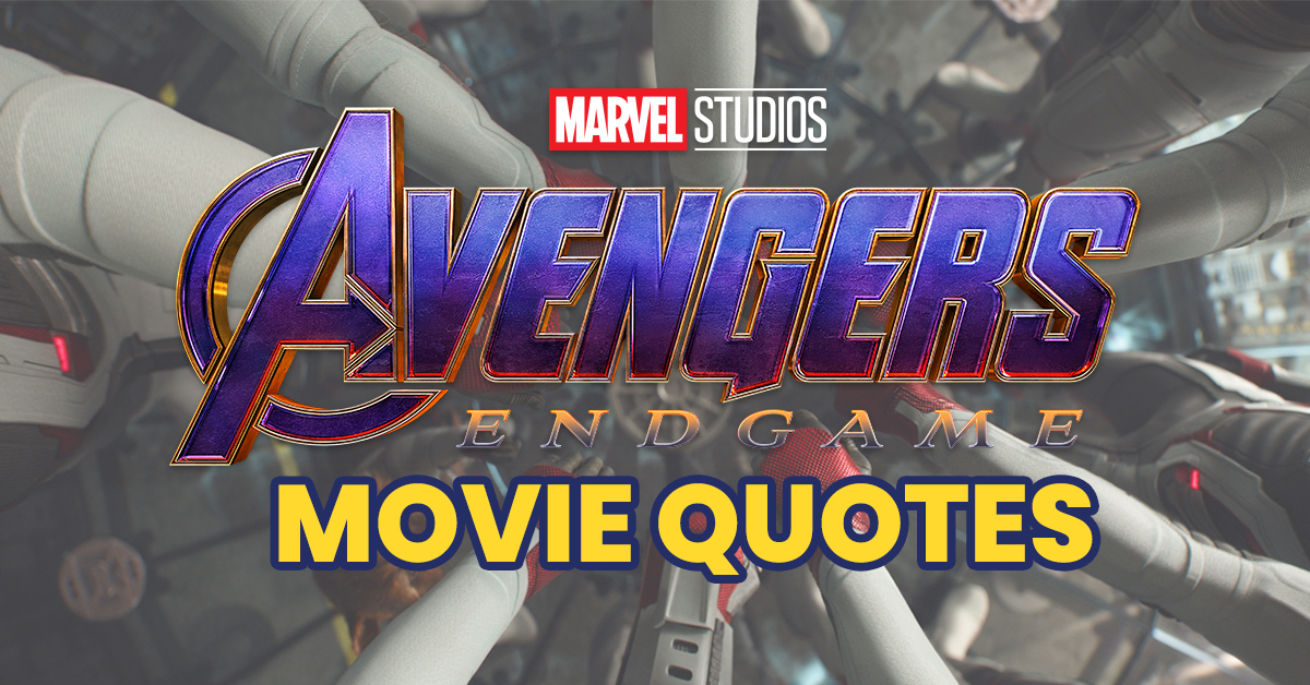 10 Most Powerful Avengers Endgame Movie Quotes Spoilers