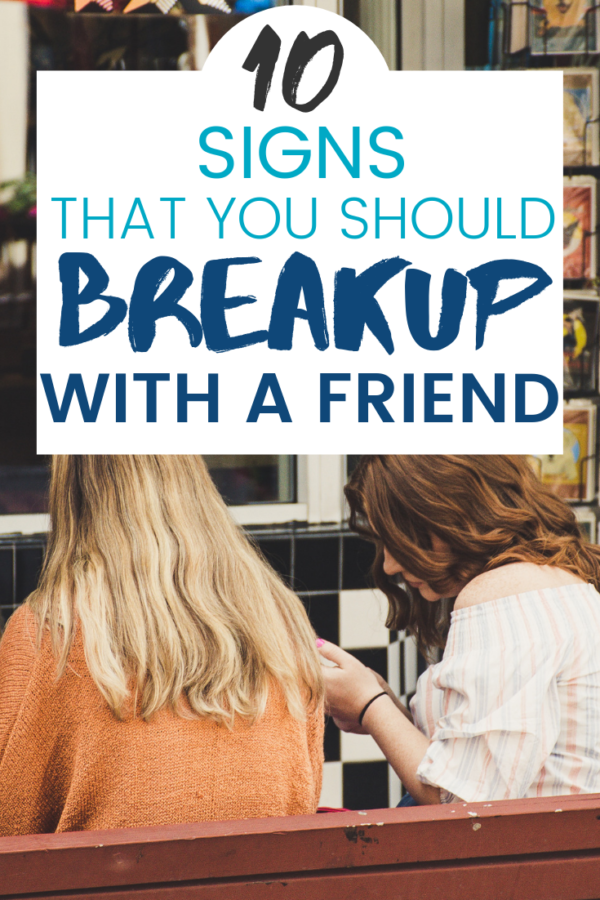 If you aren't happy with your friendship, you've expressed your feelings, and things haven't changed: Those are a few signs that it's time for a friendship breakup.