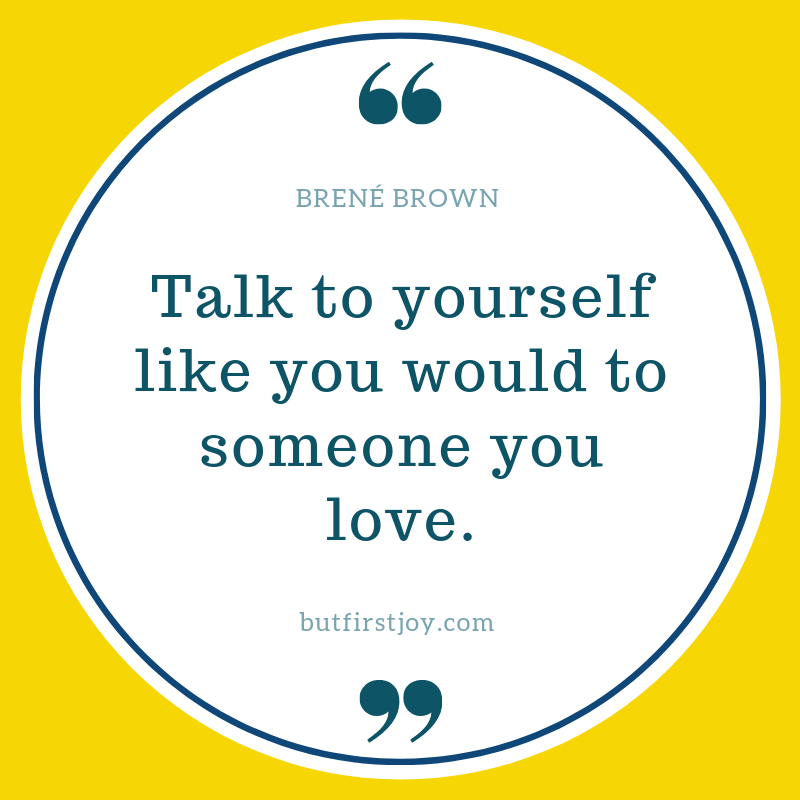 Talk To Yourself Like You'd Talk To Someone You Love - Brene Brown Quotes