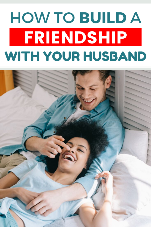 How to Build a Friendship with Your Husband