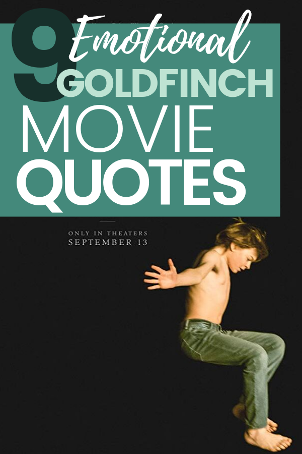 These emotional Goldfinch movie quotes will have you holding back tears. This 2019 film may just be the most heart wrenching and dramatic movie this year.