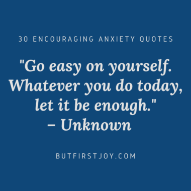 """Go easy on yourself. Whatever you do today, let it be enough."" – Encouraging Anxiety Quotes"