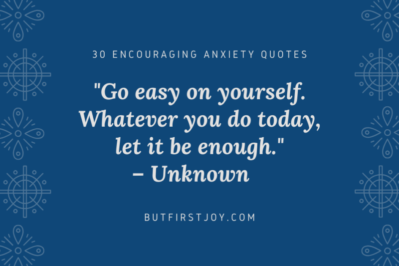 """Go easy on yourself. Whatever you do today, let it be enough."" – 30 Encouraging Anxiety Quotes"